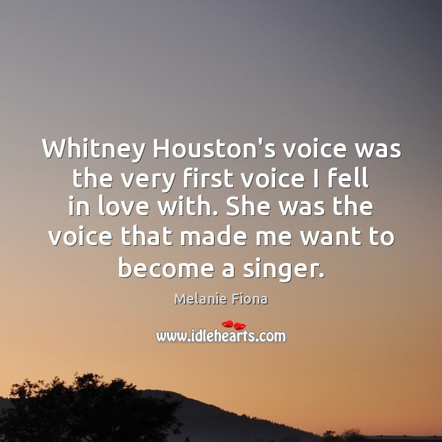 Whitney Houston's voice was the very first voice I fell in love Image