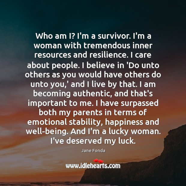 Who am I? I'm a survivor. I'm a woman with tremendous inner Jane Fonda Picture Quote