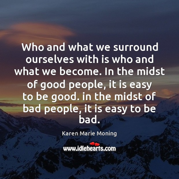 Who and what we surround ourselves with is who and what we Image