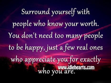 Surround Yourself With People Who Know Your Worth.
