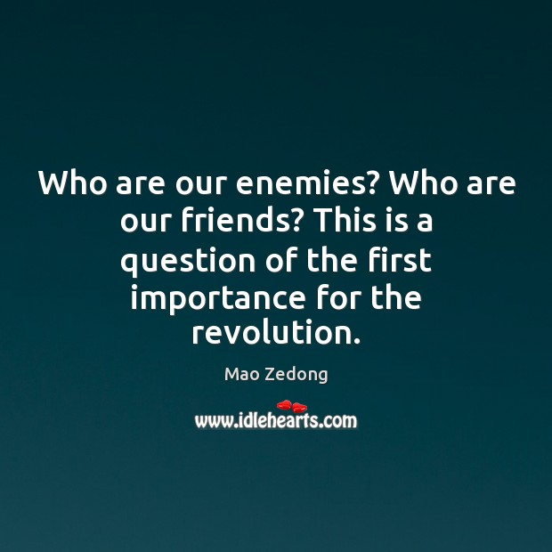 Who are our enemies? Who are our friends? This is a question Image