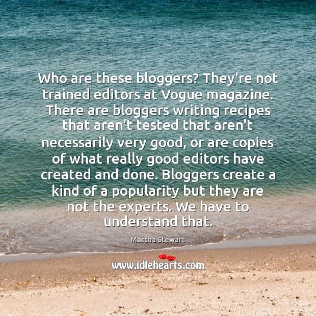Who are these bloggers? They're not trained editors at Vogue magazine. There Martha Stewart Picture Quote