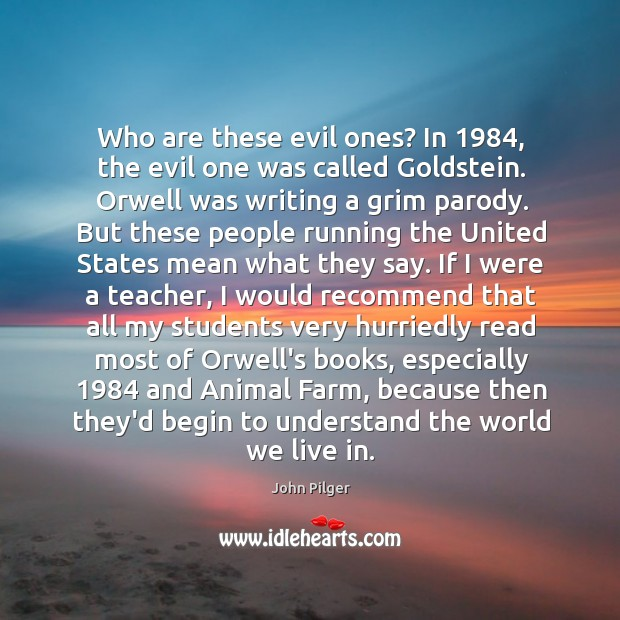 Image, Who are these evil ones? In 1984, the evil one was called Goldstein.