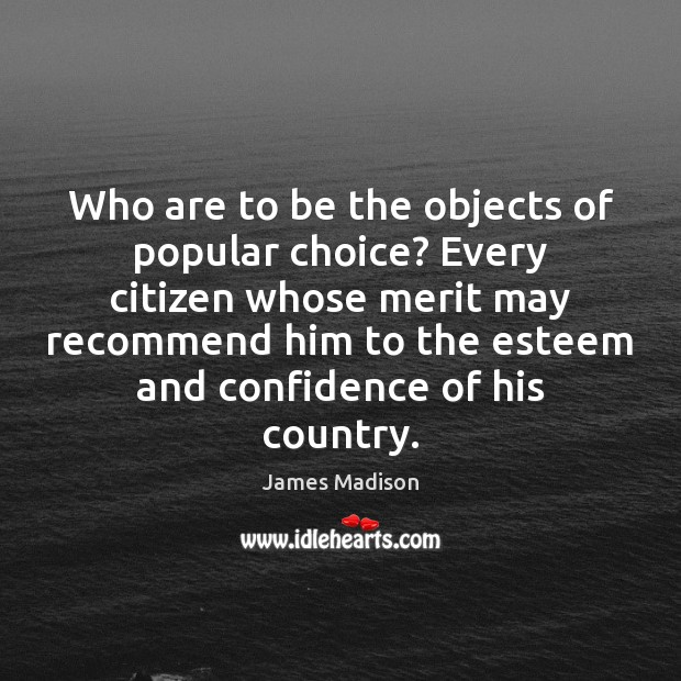 Who are to be the objects of popular choice? Every citizen whose Image
