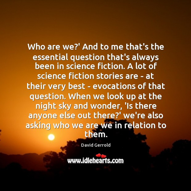 Who are we?' And to me that's the essential question that's David Gerrold Picture Quote