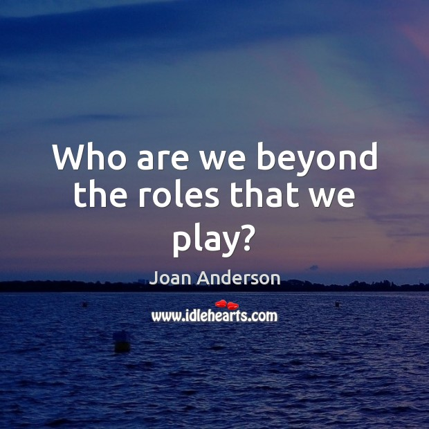 Who are we beyond the roles that we play? Image