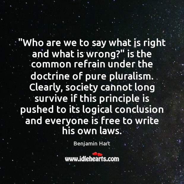 "Image, ""Who are we to say what is right and what is wrong?"""