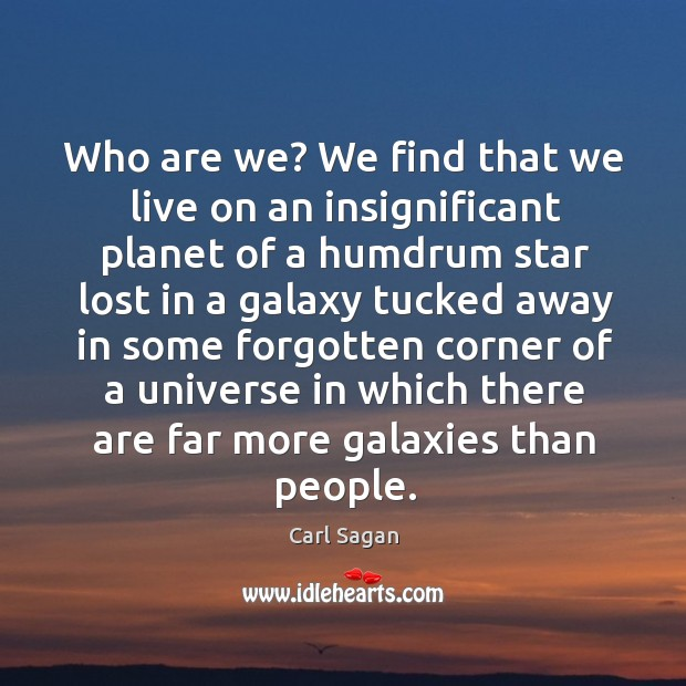 Image, Who are we? We find that we live on an insignificant planet