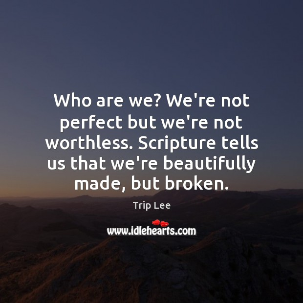 Who are we? We're not perfect but we're not worthless. Scripture tells Image