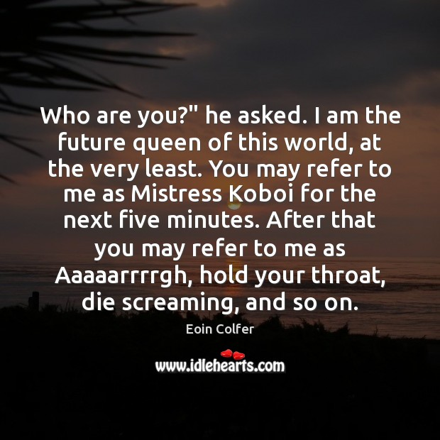 """Image, Who are you?"""" he asked. I am the future queen of this"""
