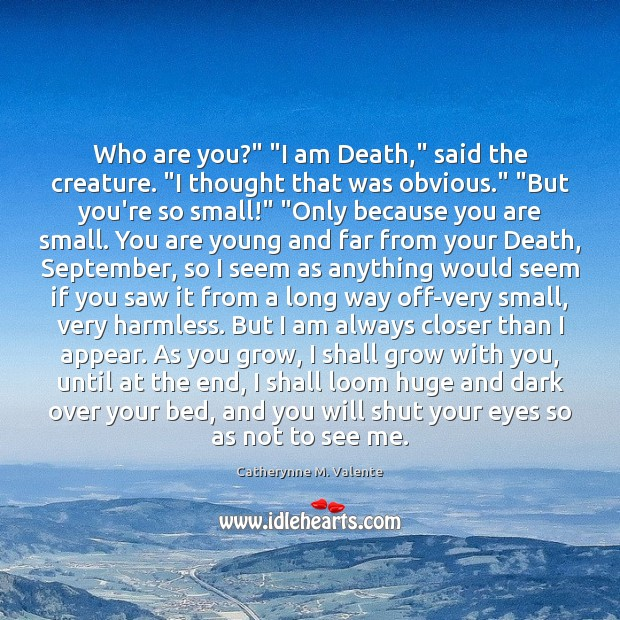 """Who are you?"""" """"I am Death,"""" said the creature. """"I thought that Image"""