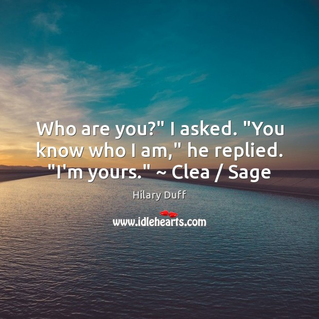 "Who are you?"" I asked. ""You know who I am,"" he replied. ""I'm yours."" Image"