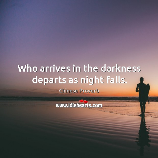 Image, Who arrives in the darkness departs as night falls.