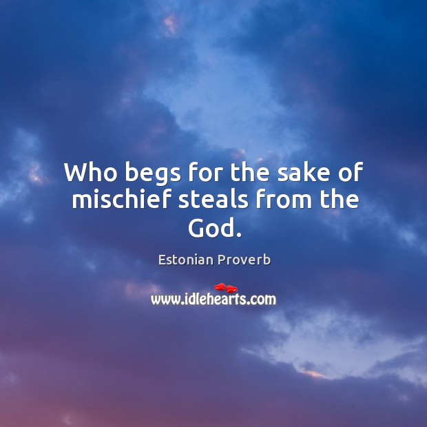 Who begs for the sake of mischief steals from the God. Estonian Proverbs Image