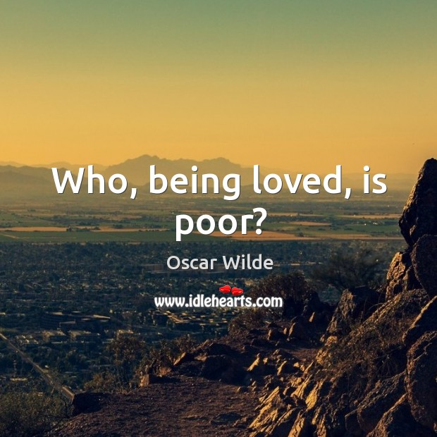 Image, Who, being loved, is poor?