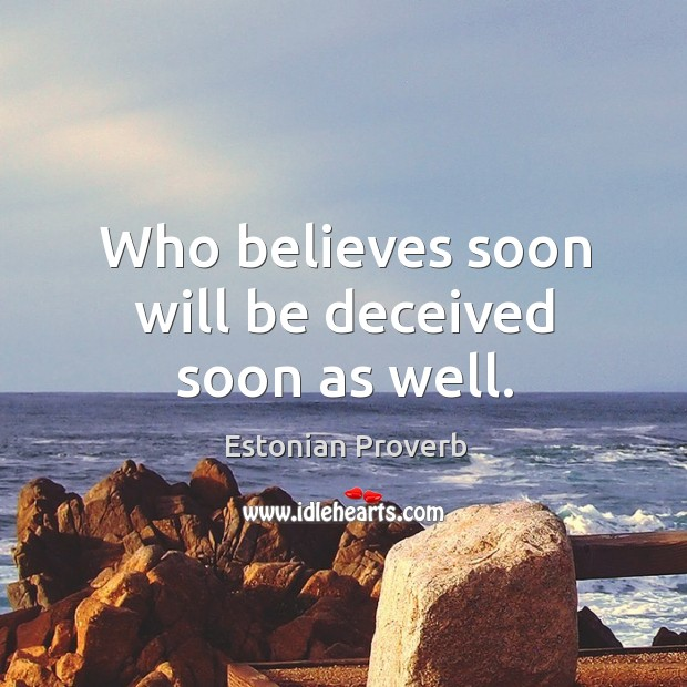 Who believes soon will be deceived soon as well. Estonian Proverbs Image