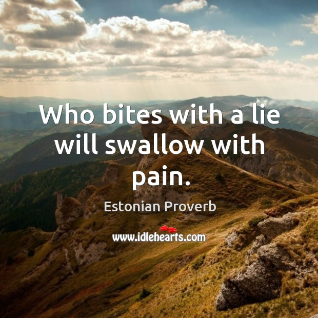Who bites with a lie will swallow with pain. Estonian Proverbs Image