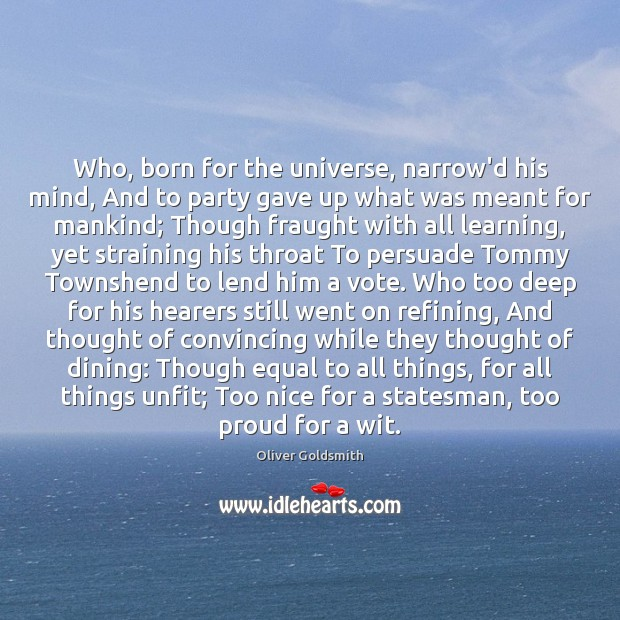 Who, born for the universe, narrow'd his mind, And to party gave Image