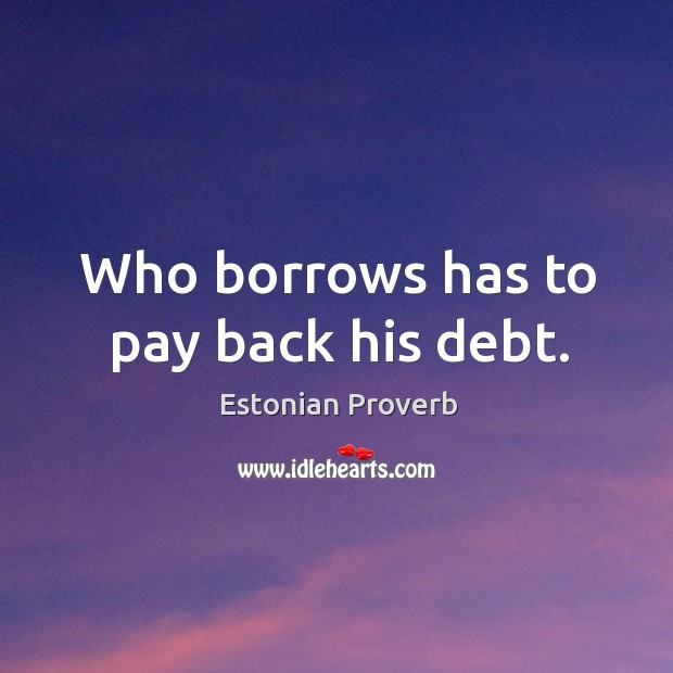 Who borrows has to pay back his debt. Estonian Proverbs Image