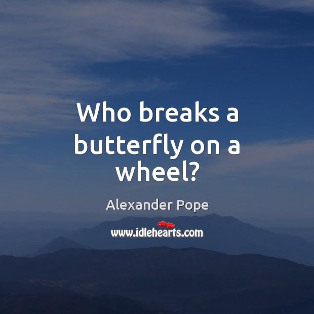 Who breaks a butterfly on a wheel? Image