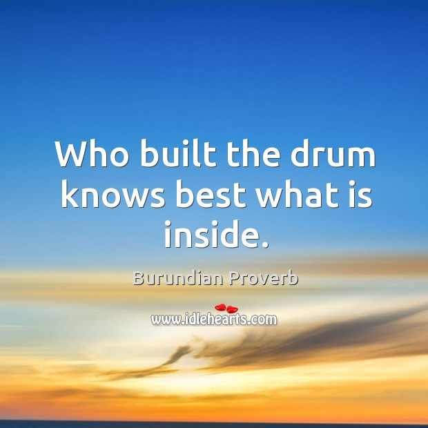 Who built the drum knows best what is inside. Burundian Proverbs Image