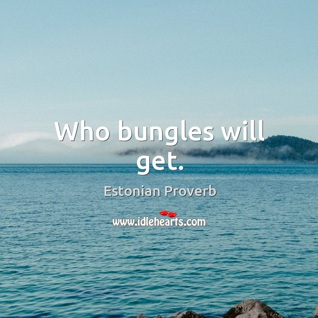 Who bungles will get. Estonian Proverbs Image
