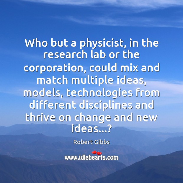 Who but a physicist, in the research lab or the corporation, could Image