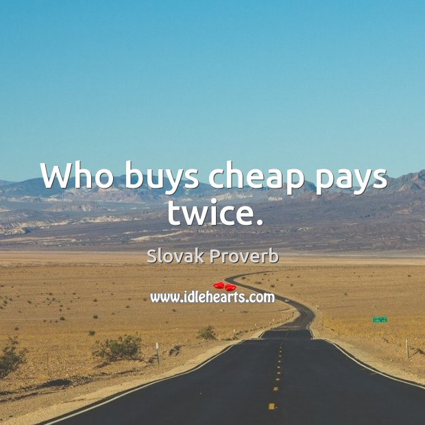 Who buys cheap pays twice. Slovak Proverbs Image
