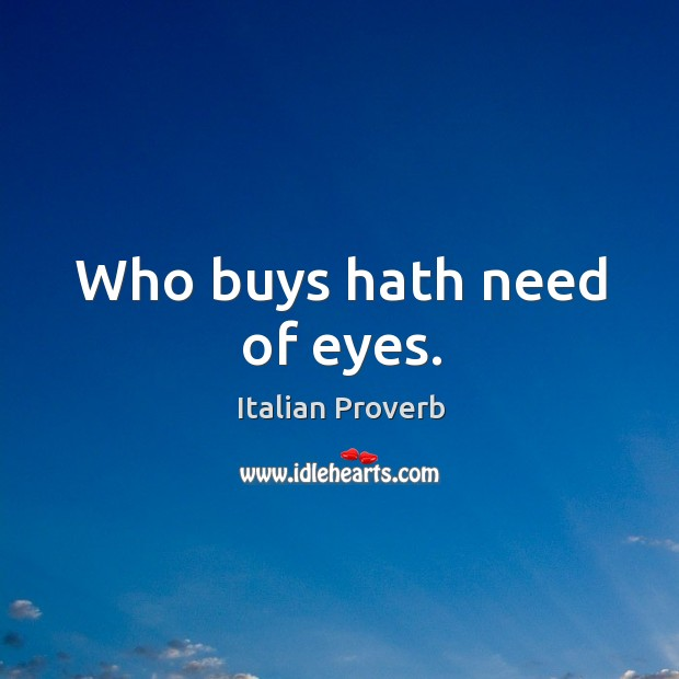 Who buys hath need of eyes. Italian Proverbs Image