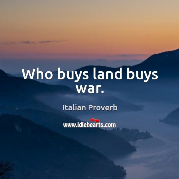 Image, Who buys land buys war.