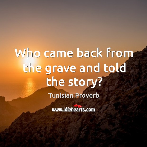 Who came back from the grave and told the story? Tunisian Proverbs Image