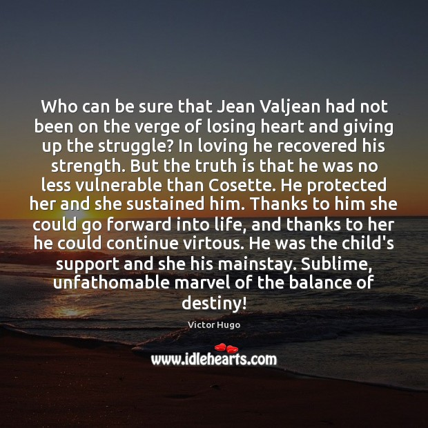 Who can be sure that Jean Valjean had not been on the Victor Hugo Picture Quote