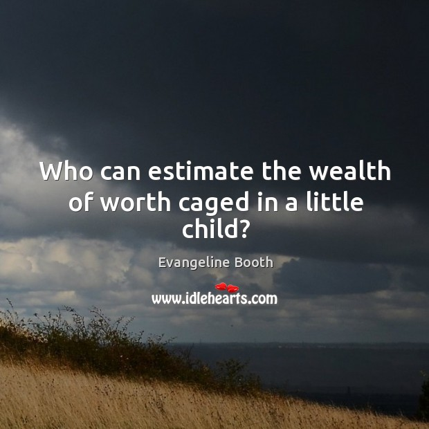 Who can estimate the wealth of worth caged in a little child? Image