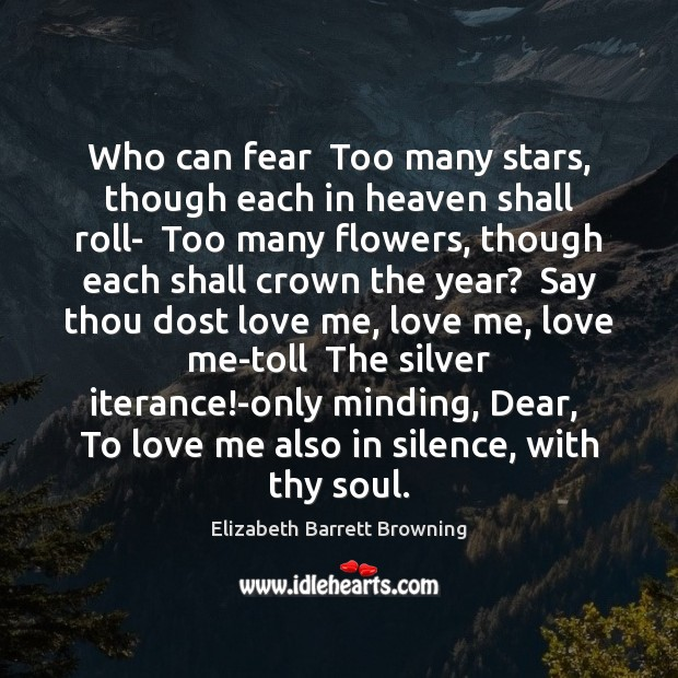 Who can fear  Too many stars, though each in heaven shall roll- Elizabeth Barrett Browning Picture Quote