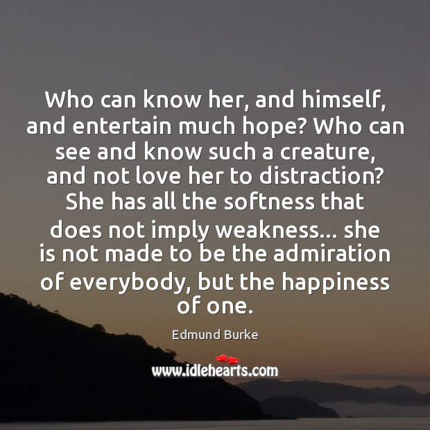 Image, Who can know her, and himself, and entertain much hope? Who can
