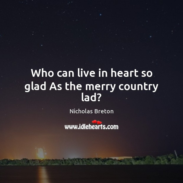 Who can live in heart so glad As the merry country lad? Image