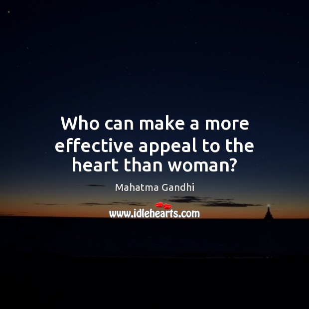 Image, Who can make a more effective appeal to the heart than woman?