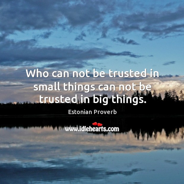 Who can not be trusted in small things can not be trusted in big things. Estonian Proverbs Image