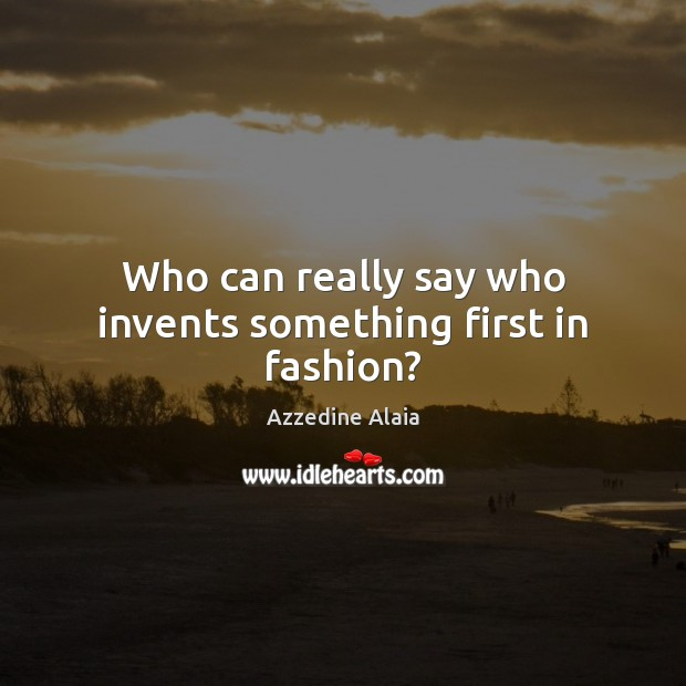 Image, Who can really say who invents something first in fashion?