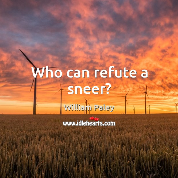 Who can refute a sneer? Image