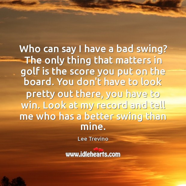 Who can say I have a bad swing? The only thing that Image