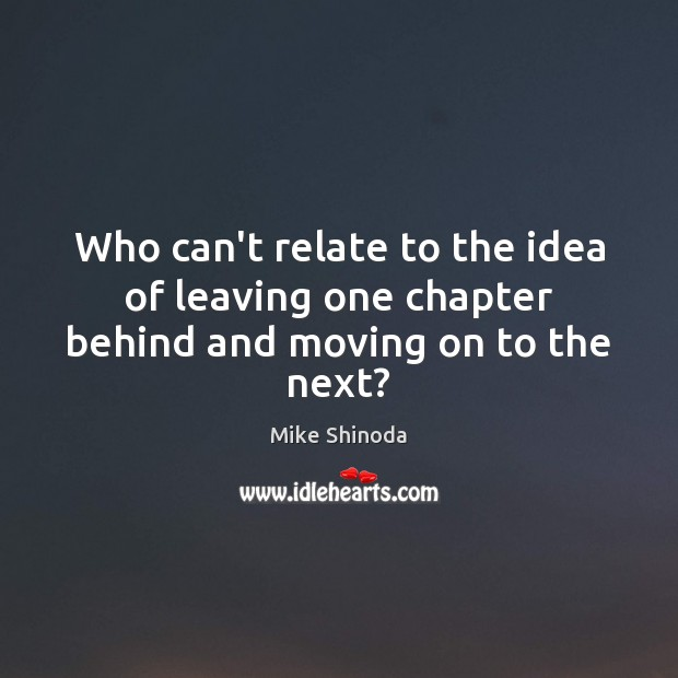 Who can't relate to the idea of leaving one chapter behind and moving on to the next? Moving On Quotes Image