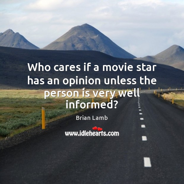 Image, Who cares if a movie star has an opinion unless the person is very well informed?