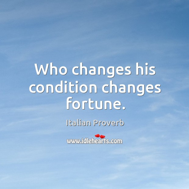Who changes his condition changes fortune. Italian Proverbs Image