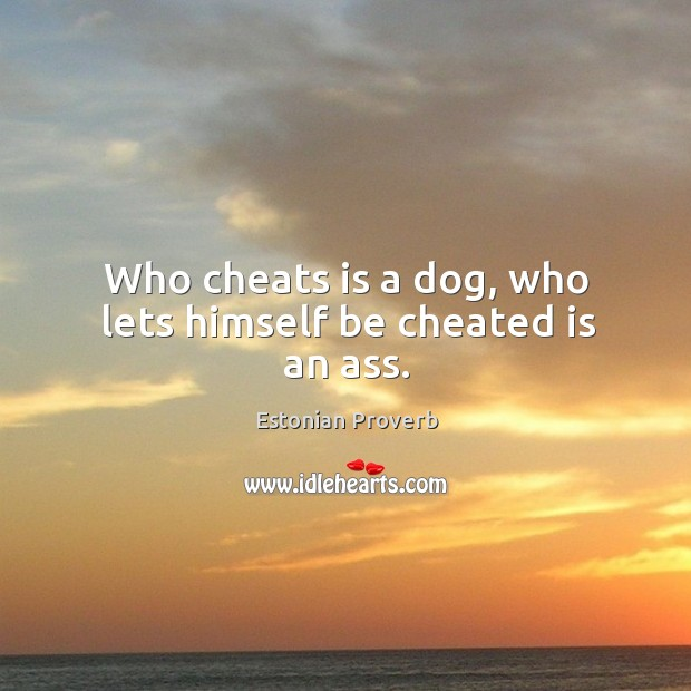 Who cheats is a dog, who lets himself be cheated is an ass. Estonian Proverbs Image