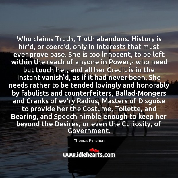 Image, Who claims Truth, Truth abandons. History is hir'd, or coerc'd, only in