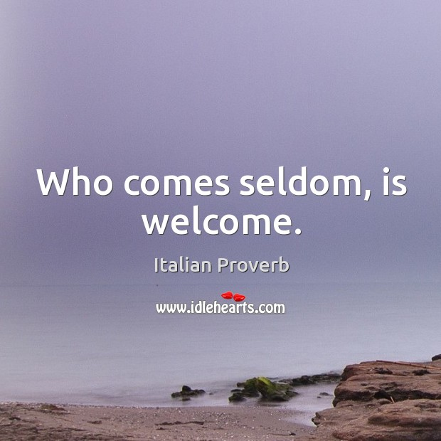 Image, Who comes seldom, is welcome.