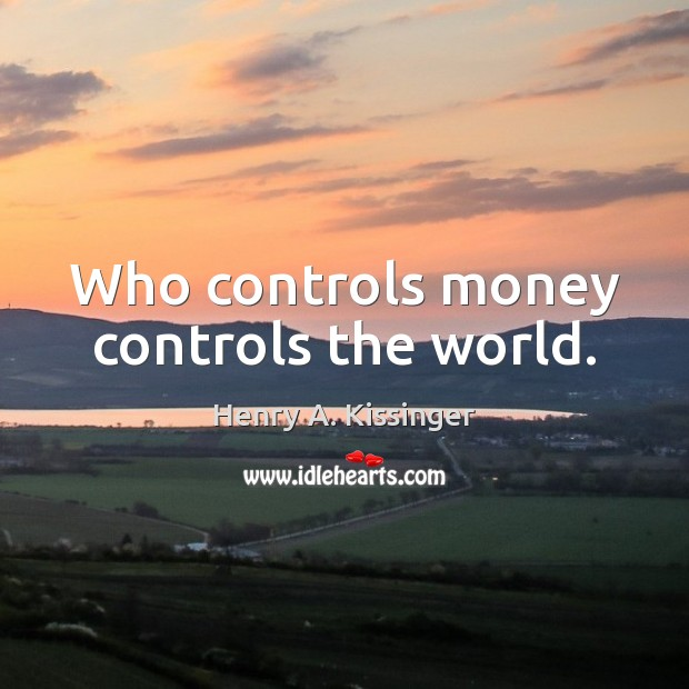 Image, Who controls money controls the world.