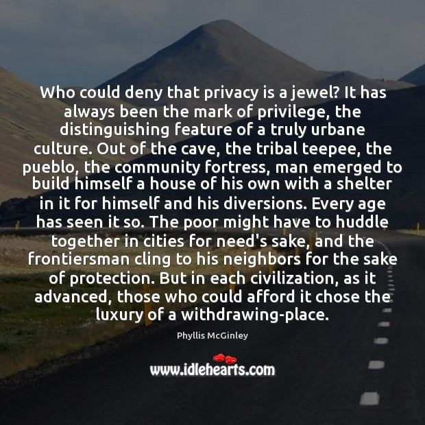 Who could deny that privacy is a jewel? It has always been Phyllis McGinley Picture Quote