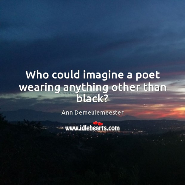 Image, Who could imagine a poet wearing anything other than black?